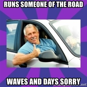 Perfect Driver - RUNS SOMEONE OF THE ROAD WAVES AND DAYS SORRY