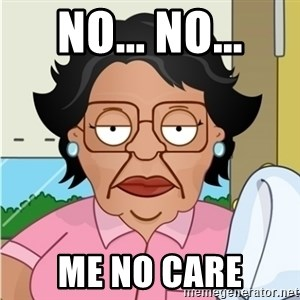 Consuela - No... No... Me no care