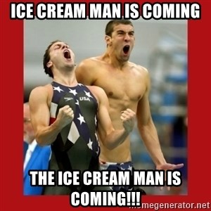 Ecstatic Michael Phelps - ICE CREAM MAN IS COMING THE ICE CREAM MAN IS COMING!!!