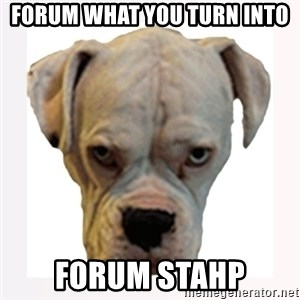 stahp guise - Forum what you turn into forum stahp