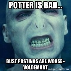 Angry Voldemort - Potter is bad... bust postings are worse -voldemort