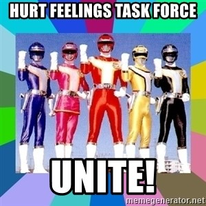 power rangers - HURT FEELINGS TASK FORCE UNITE!