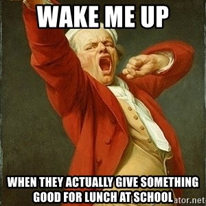 Joseph Ducreux - WAKE ME UP  WHEN THEY ACTUALLY GIVE SOMETHING GOOD FOR LUNCH AT SCHOOL