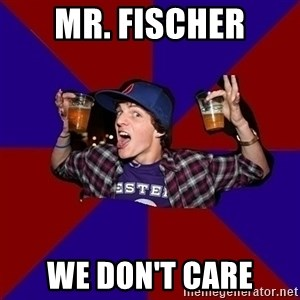 Sunny Student - mr. fischer we don't care