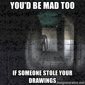 Slender game - You'd be mad too if someone stole your drawings