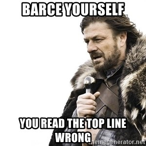 Winter is Coming - Barce yourself you read the top line wrong