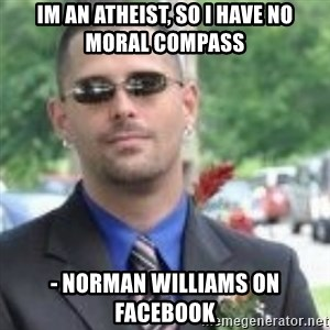 ButtHurt Sean - Im an atheist, so i have no moral compass - Norman Williams on Facebook