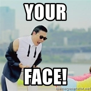 Gangnam Style - YOUR FACE!