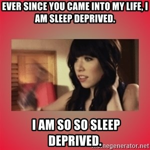 Call Me Maybe Girl - ever since you came into my life, i am sleep deprived.  i am so so sleep deprived.