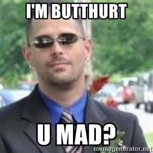 ButtHurt Sean - i'm butthurt u mad?