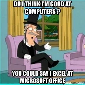 buzz killington - do I think i'm good at computers ? you could say i excel at microsoft office