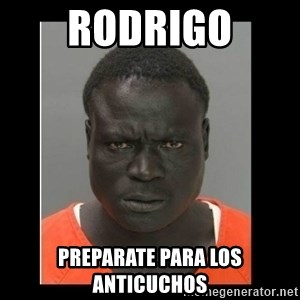 scary black man - RODRIGO PREPARATE PARA LOS ANTICUCHOS