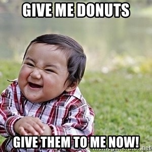 Evil smile child - Give me donuts give them to me NOW!
