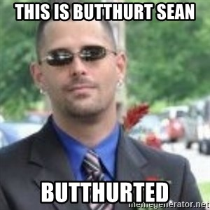 ButtHurt Sean - THIS IS BUTTHURT SEAN BUTTHURTED