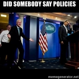 Inappropriate Timing Bill Clinton - did somebody say policies