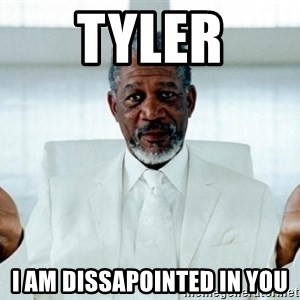 Morgan Freeman God - Tyler I am dissapointed in you