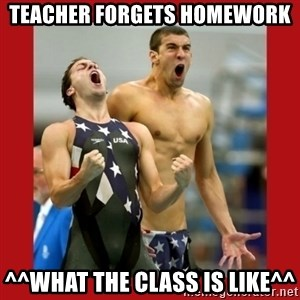 Ecstatic Michael Phelps - TEACHER FORGETS HOMEWORK ^^WHAT THE CLASS IS LIKE^^