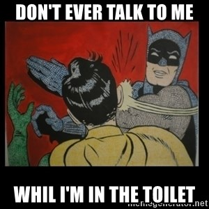 Batman Slappp - Don't ever talk to me whil I'm in the toilet