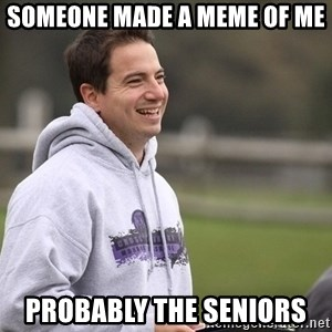 Empty Promises Coach - SOmeone made a meme of me PRobably the seniors