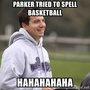 Empty Promises Coach - Parker Tried to spell basketball Hahahahaha