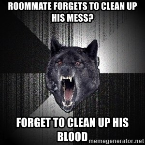 Insanity Wolf - roommate forgets to clean up his mess? forget to clean up his blood
