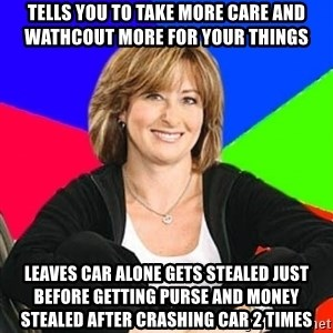 Sheltering Suburban Mom - Tells you to take more care and wathcout more for your things leaves car alone gets stealed just before getting purse and money stealed after crashing car 2 times
