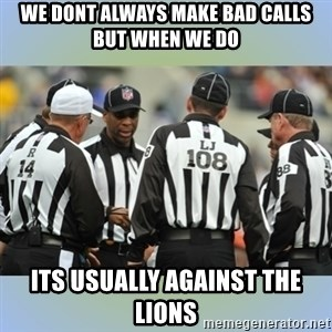 NFL Ref Meeting - WE DONT ALWAYS MAKE BAD CALLS BUT WHEN WE DO ITS USUALLY AGAINST THE LIONS