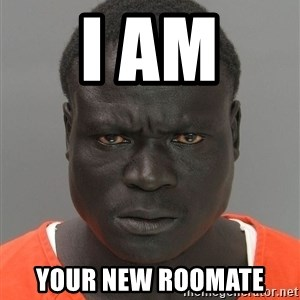 Jailnigger - i am  your new roomate