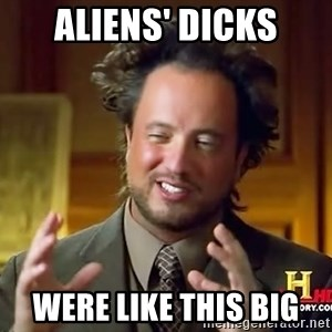 Ancient Aliens - aliens' dicks were like this big