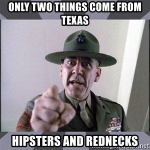 R. Lee Ermey - ONLY TWO THINGS COME FROM TEXAS HIPSTERS AND REDNECKS