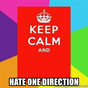 Keep calm and - Hate one direction