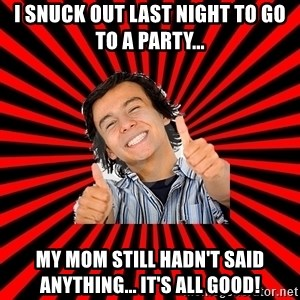 Bad Luck Chuck - I SNUCK OUT LAST NIGHT TO GO TO A PARTY... MY MOM STILL HADN'T SAID ANYTHING... IT'S ALL GOOD!