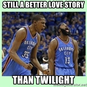 durant harden - STILL A BETTER LOVE STORY THAN TWILIGHT