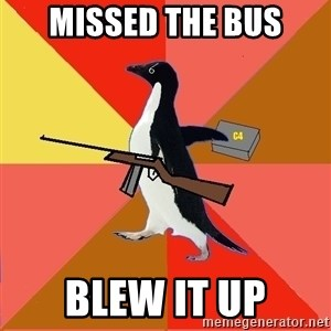Socially Fed Up Penguin - Missed the bus blew it up