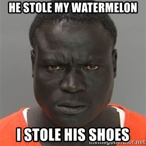 Jailnigger - he stole my watermelon i stole his shoes