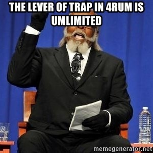 Rent is too dam high - The lever of trap in 4rum IS UMLIMITED