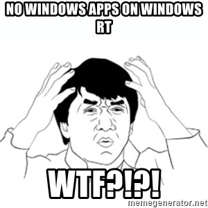 wtf jackie chan lol - NO windows apps on windows rt WTF?!?!