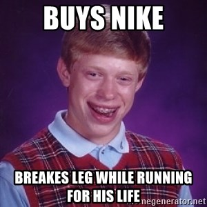 Bad Luck Brian - buys nike breakes leg while running for his life