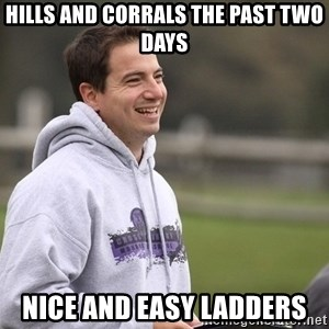Empty Promises Coach - Hills and corrals the past two days Nice and easy laddErs