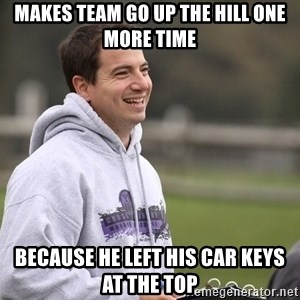 Empty Promises Coach - Makes team go up the hill one more time Because he left his car keys at the top
