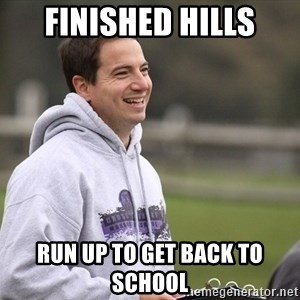 Empty Promises Coach - Finished hills Run up to get back to school