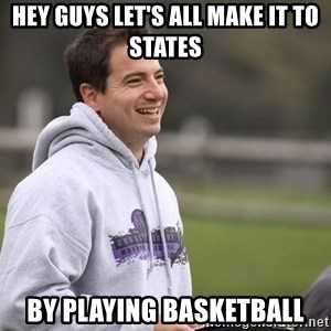 Empty Promises Coach - Hey guys let's all make it to states By playing basketball