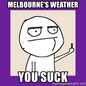 Middle Finger Guy Rage comic. - melbourne's weather you suck