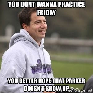 Empty Promises Coach - You donT Wanna practice Friday You better hope that Parker doesn't show up