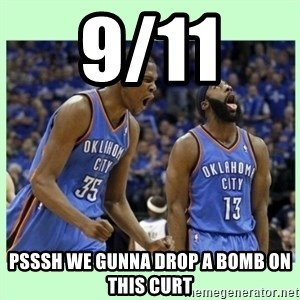 durant harden - 9/11  PSSSH WE GUNNA DROP A BOMB ON THIS CURT