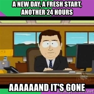 south park it's gone - A new day, a fresh start, another 24 hours AAAAAAND it's gone