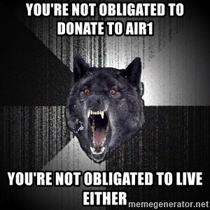 Insanity Wolf - You're not obligated to donate to air1 you're not obligated to live either