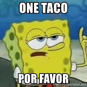Tough Spongebob - One Taco Por Favor