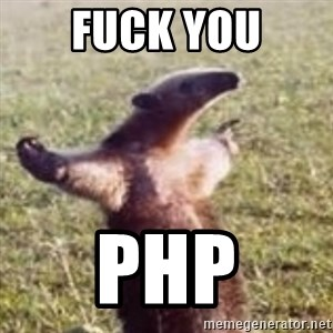 FUCK YOU, I'M AN ANTEATER - FUCK YOU PHP