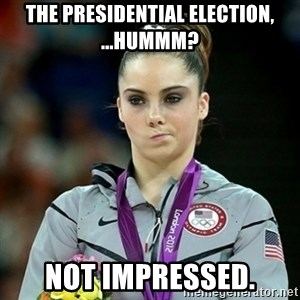 Not Impressed McKayla - The Presidential Election, ...hummm? Not impressed.